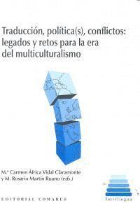 TRADUCCION, POLITICA (S), CONFLICTOS: LEGADOS Y RETOS PARA LA ERA DEL MULTICULTURALISMO.