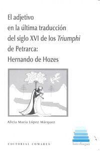 EL ADJETIVO EN LA ULTIMA TRADUCCION DEL SIGLO XVI DE LOS TRIUMPHI DE PETRARCA: HERNANDO DE HOZES. HE