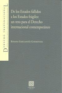 DE LOS ESTADOS FALLIDOS A LOS ESTADOS FRAGILES: UN RETO PARA EL DERECHO INTERNACIONAL CONTEMPORANEO.