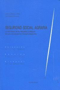 SEGURIDAD SOCIAL AGRARIA LA REFORMA DE SU RÉGIMEN JURDICO EN UNA SOCIEDAD DE TRANSFORMACIÓN