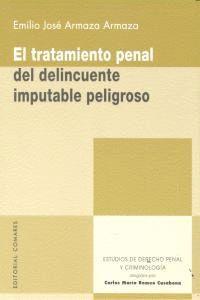 EL TRATAMIENTO PENAL DEL DELINCUENTE IMPUTABLE PELIGROSO. ESTUDIOS DE DERECHO PENAL Y CRIMINOLOGA