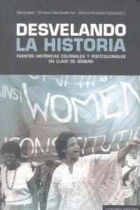 DESVELANDO LA HISTORIA. FUENTES HISTÓRICAS COLONIALES Y POSTCOLONIALES EN CLAVE DE GÉNERO