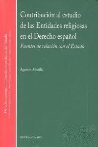 CONTRIBUCION AL ESTUDIO DE LAS ENTIDADES RELIGIOSAS EN EL DERECHO ESPAÑOL. FUENTES DE RELACIÓN CON E