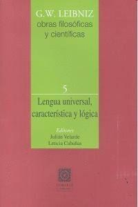 LENGUA UNIVERSAL, CARACTERISTICA Y LOGICA. OBRAS FILOSÓFICAS Y CIENTFICAS