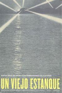 UN VIEJO ESTANQUE. ANTOLOGA DE HAIKU CONTEMPORÁNEO EN ESPAÑOL