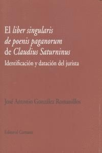 EL LIBER SINGULARIS DE POENIS PAGANORUM DE CLAUDIUS SATURNINUS IDENTIFICACIÓN Y DATACIÓN DEL JURISTA