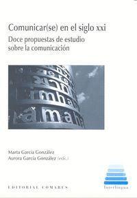 COMUNICAR(SE) EN EL SIGLO XXI COMUNICACIÓN EN EL SIGLO XXI: DOCE PROPUESTAS DE ESTUDIOS SOBRE LA COM
