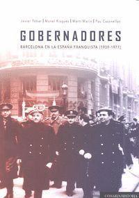 GOBERNADORES. BARCELONA EN LA ESPAÑA FRANQUISTA (1939-1977) BARCELONA EN LA ESPAÑA FRANQUISTA (1939-
