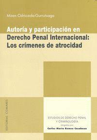 AUTORÍA Y PARTICIPACIÓN EN DERECHO PENAL INTERNACIONAL: LOS CRÍMENES DE ATROCIDAD