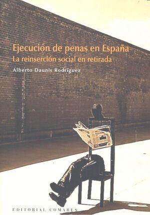 EJECUCION DE PENAS EN ESPAÑA LA REINSERCION SOCIAL EN RETIRADA