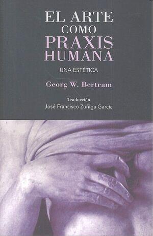 EL ARTE COMO PRAXIS HUMANA