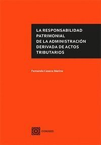 LA RESPONSABILIDAD PATRIMONIAL DE LA ADMINISTRACIÓN DERIVADA DE ACTOS TRIBUTARIOS