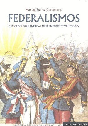 FEDERALISMOS. EUROPA DEL SUR Y AMÉRICA LATINA EN PERSPECTIVA HISTÓRICA