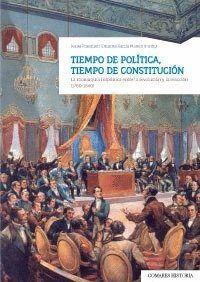 TIEMPO DE POLTICA, TIEMPO DE CONSTITUCIÓN LA MONARQUA HISPÁNICA ENTRE LA REVOLUCIÓN Y LA REACCIÓN