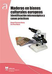 MADERAS EN BIENES CULTURALES EUROPEOS. IDENTIFICACIÓN MICROSCÓPICA Y CASOS PRÁCTICOS