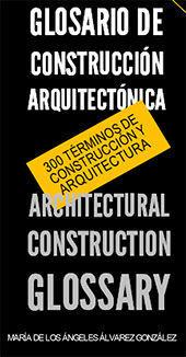 GLOSARIO DE CONSTRUCCIÓN ARQUITECTÓNICA / ARCHITECTURAL CONSTRUCTION GLOSSARY