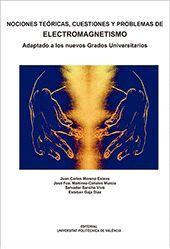 NOCIONES TEÓRICAS, CUESTIONES Y PROBLEMAS DE ELECTROMAGNETISMO. ADAPTADO A LOS NUEVOS GRADOS UNIVERSITARIOS