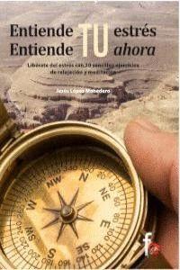 ENTIENDE TU ESTRES ENTIENDE TU AHORA LIBÉRATE DEL ESTRÉS CON 10 SENCILLOS EJERCICIOS DE RELAJACIÓN Y