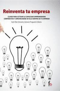 REINVENTA TU EMPRESA CLAVES PARA ACTIVAR LA CAPACIDAD EMPRENDEDORA CORPORATIVA Y APROVECHARSE DE ELL