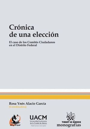 CRÓNICA DE UNA ELECCIÓN. EL CASO DE LOS COMITÉS CIUDADANOS EN EL DISTRITO FEDERAL