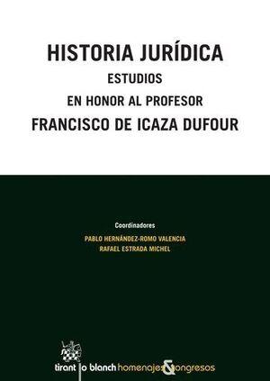HISTORIA JURÍDICA ESTUDIOS EN HONOR AL PROFESOR FRANCISCO DE ICAZA DUFOUR
