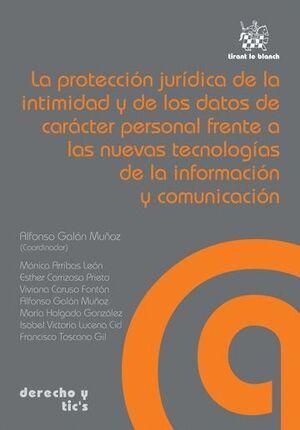 LA PROTECCIÓN JURÍDICA DE LA INTIMIDAD Y DE LOS DATOS DE CARÁCTER PERSONAL FRENTE A LAS NUEVAS TECNOLOGÍAS DE LA INFORMACIÓN Y C