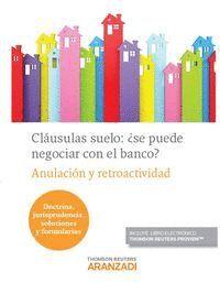 CLÁUSULAS SUELO: ¿SE PUEDE NEGOCIAR CON EL BANCO? (PAPEL + E-BOOK) ANULACIÓN Y RETROACTIVIDAD (DOCTR