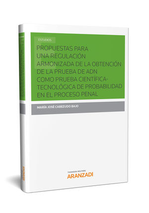 PROPUESTAS PARA UNA REGULACIÓN ARMONIZADA DE LA OBTENCIÓN DE LA PRUEBA DE ADN COMO PRUEBA CIENTÍFICA-TECNOLÓGICA DE PROBABILIDAD EN EL PROCESO PENAL