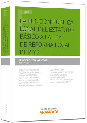 LA FUNCIÓN PÚBLICA LOCAL: DEL ESTATUTO BÁSICO A LA LEY DE REFORMA LOCAL DE 2013