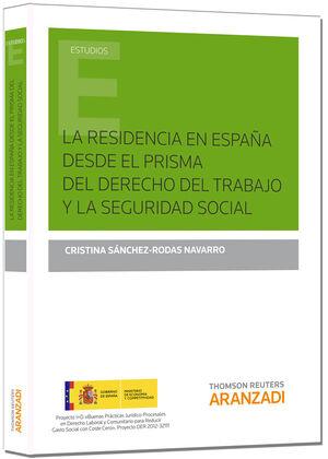 LA RESIDENCIA EN ESPAÑA DESDE EL PRISMA DEL DERECHO DEL TRABAJO Y LA SEGURIDAD SOCIAL