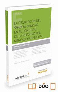 LA REGULACIÓN DEL SHADOW BANKING EN EL CONTEXTO DE LA REFORMA DEL MERCADO FINANCIERO (PAPEL + E-BOOK