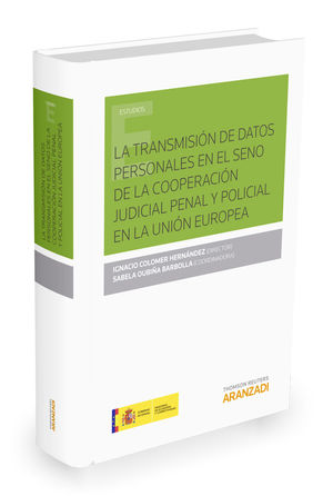 LA TRANSMISIÓN DE DATOS PERSONALES EN EL SENO DE LA COOPERACIÓN JUDICIAL PENAL Y POLICIAL EN LA UNIÓN EUROPEA