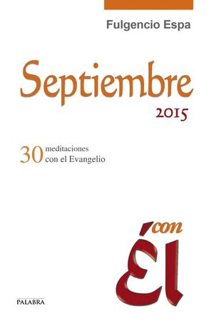 SEPTIEMBRE 2015, CON ÉL 31 MEDITACIONES CON EL EVANGELIO