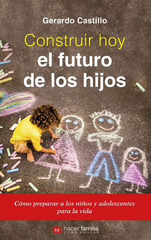 CONSTRUIR HOY EL FUTURO DE LOS HIJOS
