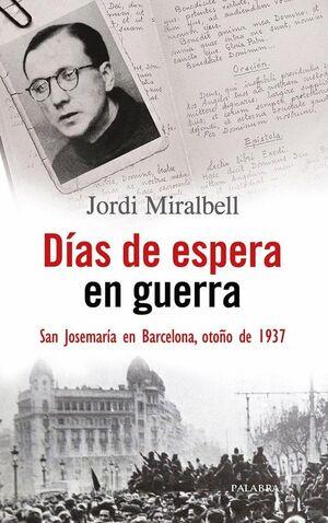 DIAS DE ESPERA EN GUERRA SAN JOSEMARIA OTOÑO 1937
