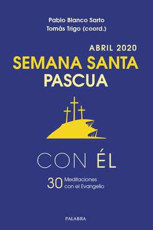 SEMANA SANTA-PASCUA 2020, CON ÉL