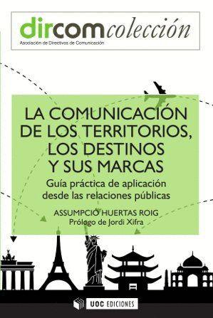 LA COMUNICACIÓN DE LOS TERRITORIOS, LOS DESTINOS Y SUS MARCAS