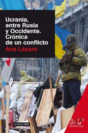 UCRANIA, ENTRE RUSIA Y OCCIDENTE. CRÓNICA DE UN CONFLICTO