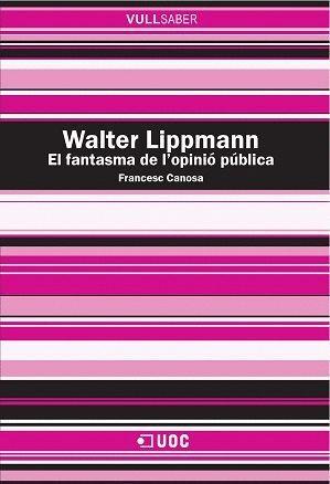 WALTER LIPPMANN. EL FANTASMA DE L'OPINIÓ PÚBLICA