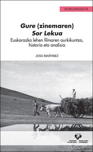 GURE (ZINEMAREN) SOR LEKUA. EUSKARAZKO LEHEN FILMAREN AURKIKUNTZA, HISTORIA ETA