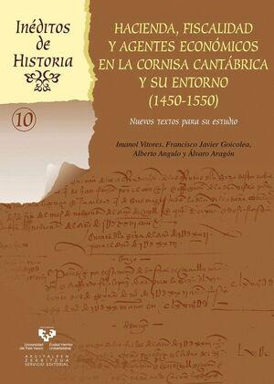 HACIENDA, FISCALIDAD Y AGENTES ECONÓMICOS EN LA CORNISA CANTÁBRICA Y SU ENTORNO (1450-1550)