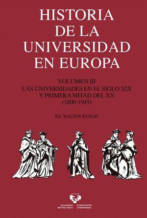 HISTORIA DE LA UNIVERSIDAD EN EUROPA. VOLUMEN 3. LAS UNIVERSIDADES EN EL SIGLO XIX Y PRIMERA MITAD DEL XX (1800-1945)