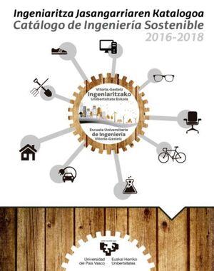 INGENIARITZA JASANGARRIAREN KATALOGOA - CATÁLOGO DE INGENIERÍA SOSTENIBLE 2016-2018. VITORIA-GASTEIZ INGENIARITZAKO UNIBERTSITATE ESKOLA - ESCUELA UNI