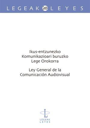 IKUS-ENTZUNEZKO KOMUNIKAZIOARI BURUZKO LEGE OROKORRA / LEY GENERAL DE LA COMUNICACIÓN AUDIOVISUAL