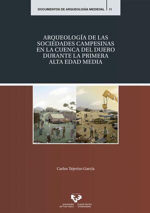 ARQUEOLOGÍA DE LAS SOCIEDADES CAMPESINAS EN LA CUENCA DEL DUERO DURANTE LA PRIMERA ALTA EDAD MEDIA