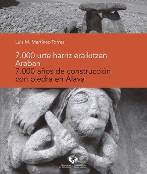 7.000 URTE HARRIZ ERAIKITZEN ARABAN / 7.000 AÑOS DE CONSTRUCCIÓN CON PIEDRA EN ÁLAVA