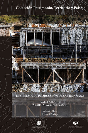 EL SISTEMA DE PRODUCCIÓN DE SAL DE AÑANA VALLE SALADO (ARABA-ÁLAVA. PAÍS VASCO) - THE SALT PRODUCTION SYSTEM OF AÑANA, VALLE SALADO (ARABA-ÁLAVA. BASQ