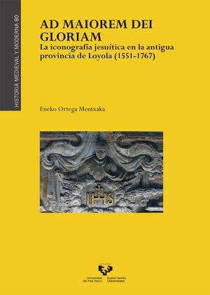 AD MAIOREM DEI GLORIAM. LA ICONOGRAFÍA JESUÍTICA EN LA ANTIGUA PROVINCIA DE LOYOLA (1551-1767)