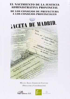 EL NACIMIENTO DE LA JUSTICIA ADMINISTRATIVA PROVINCIAL. DE LOS CONSEJOS DE PREFECTURA A LOS CONSEJOS