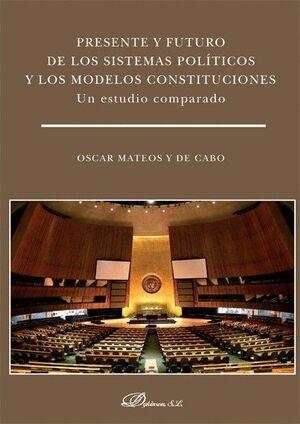 PRESENTE Y FUTURO DE LOS SISTEMAS POLÍTICOS Y LOS MODELOS CONSTITUCIONES. UN ESTUDIO COMPARADO